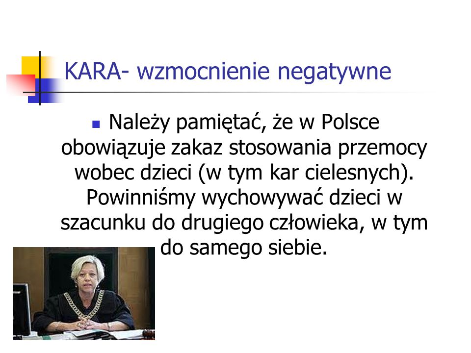 Należy pamiętać, że w Polsce obowiązuje zakaz stosowania przemocy wobec dzieci (w tym kar cielesnych). Powinniśmy wychowywać dzieci w szacunku do drug