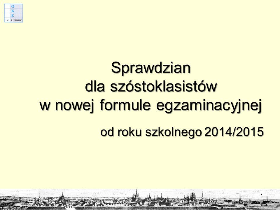Sprawdzian dla szóstoklasistów w nowej formule egzaminacyjnej od roku szkolnego 2014/2015 1