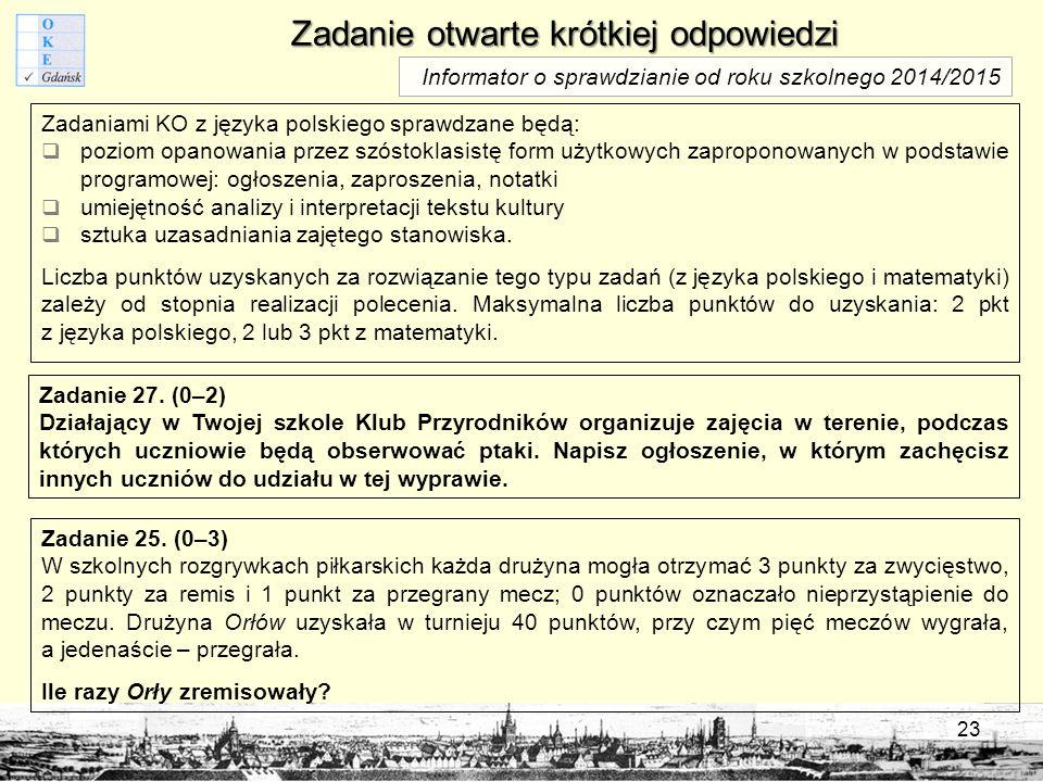 Zadanie otwarte krótkiej odpowiedzi 23 Zadaniami KO z języka polskiego sprawdzane będą:  poziom opanowania przez szóstoklasistę form użytkowych zaproponowanych w podstawie programowej: ogłoszenia, zaproszenia, notatki  umiejętność analizy i interpretacji tekstu kultury  sztuka uzasadniania zajętego stanowiska.