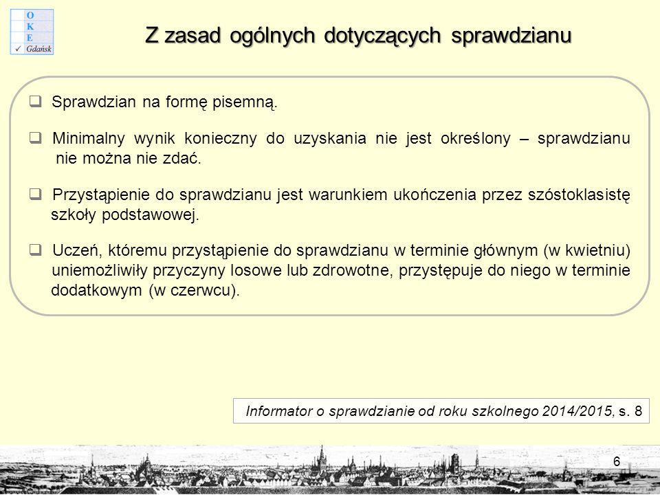 Sprawdzian dla uczniów ze specjalnymi potrzebami edukacyjnymi 27  Zasady organizowania sprawdzianu dla tych uczniów szczegółowo określa Komunikat dyrektora Centralnej Komisji Egzaminacyjnej z 29 sierpnia 2014 r.