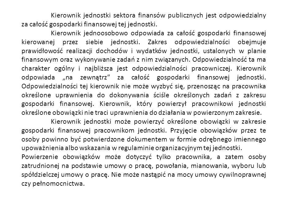 Kierownik jednostki sektora finansów publicznych jest odpowiedzialny za całość gospodarki finansowej tej jednostki. Kierownik jednoosobowo odpowiada z