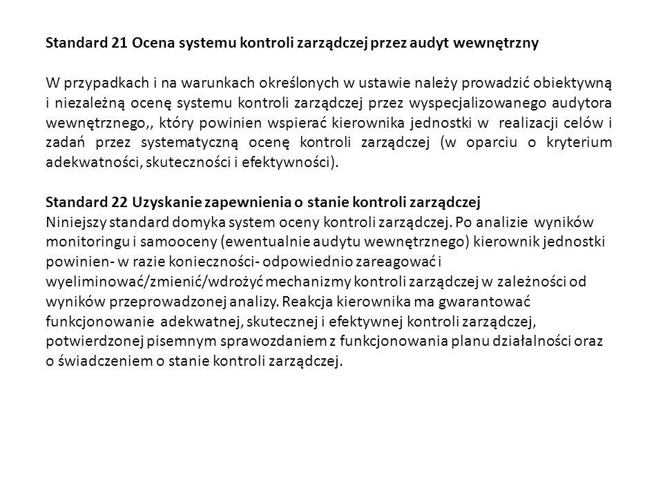 Standard 21 Ocena systemu kontroli zarządczej przez audyt wewnętrzny W przypadkach i na warunkach określonych w ustawie należy prowadzić obiektywną i