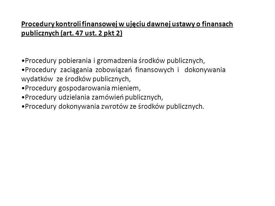 Procedury kontroli finansowej w ujęciu dawnej ustawy o finansach publicznych (art. 47 ust. 2 pkt 2) Procedury pobierania i gromadzenia środków publicz