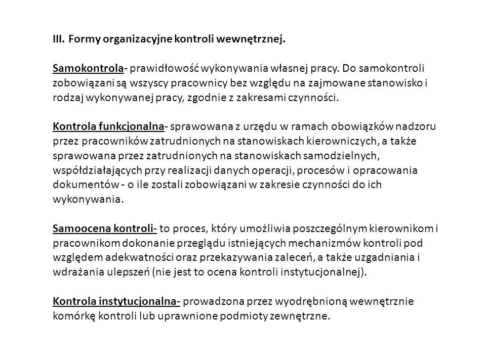 III. Formy organizacyjne kontroli wewnętrznej. Samokontrola- prawidłowość wykonywania własnej pracy. Do samokontroli zobowiązani są wszyscy pracownicy
