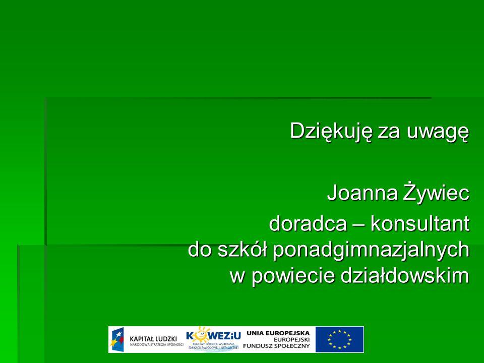Dziękuję za uwagę Joanna Żywiec doradca – konsultant do szkół ponadgimnazjalnych w powiecie działdowskim