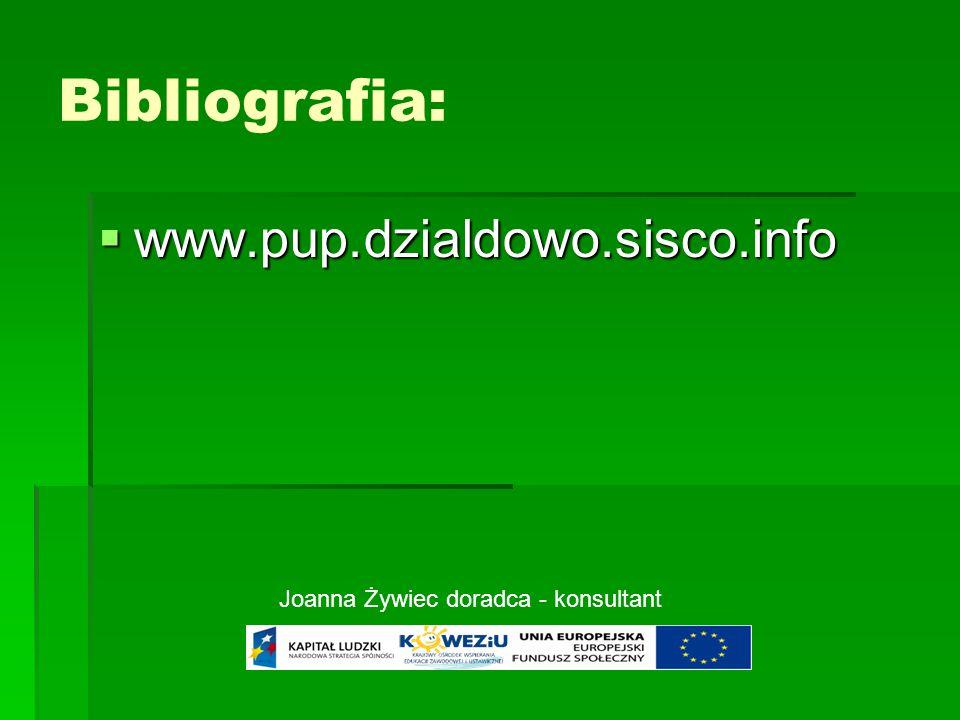 Bibliografia:  www.pup.dzialdowo.sisco.info Joanna Żywiec doradca - konsultant