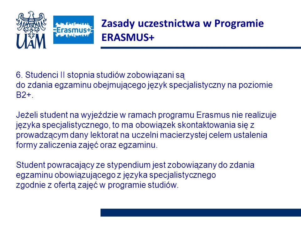 6. Studenci II stopnia studiów zobowiązani są do zdania egzaminu obejmującego język specjalistyczny na poziomie B2+. Jeżeli student na wyjeździe w ram