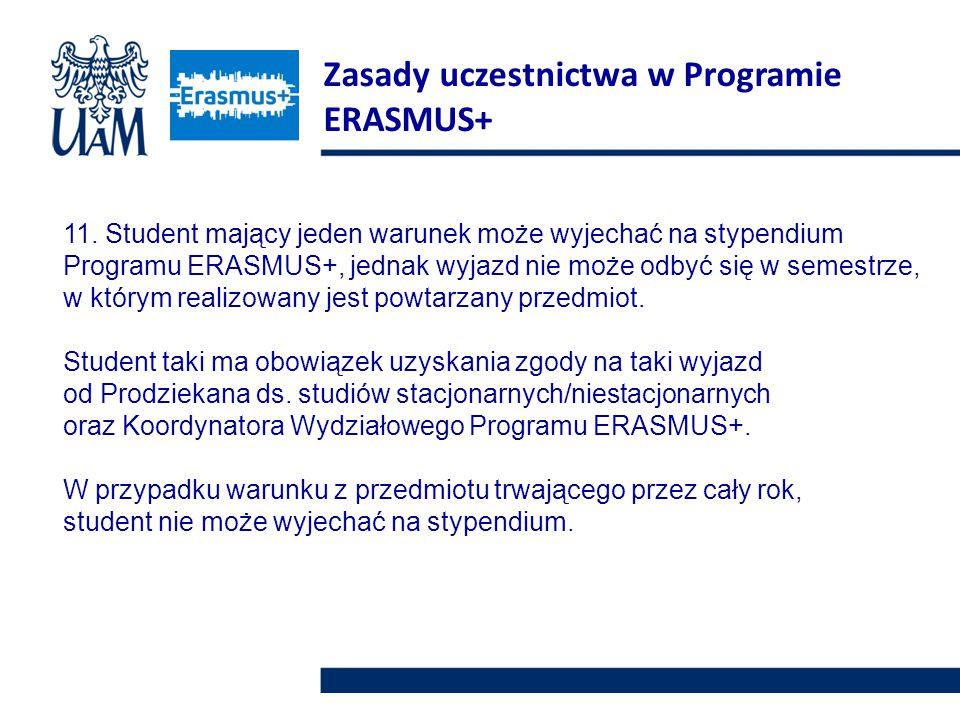 11. Student mający jeden warunek może wyjechać na stypendium Programu ERASMUS+, jednak wyjazd nie może odbyć się w semestrze, w którym realizowany jes