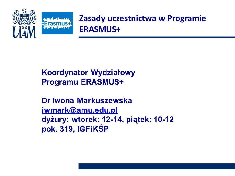 Koordynator Wydziałowy Programu ERASMUS+ Dr Iwona Markuszewska iwmark@amu.edu.pl dyżury: wtorek: 12-14, piątek: 10-12 pok.
