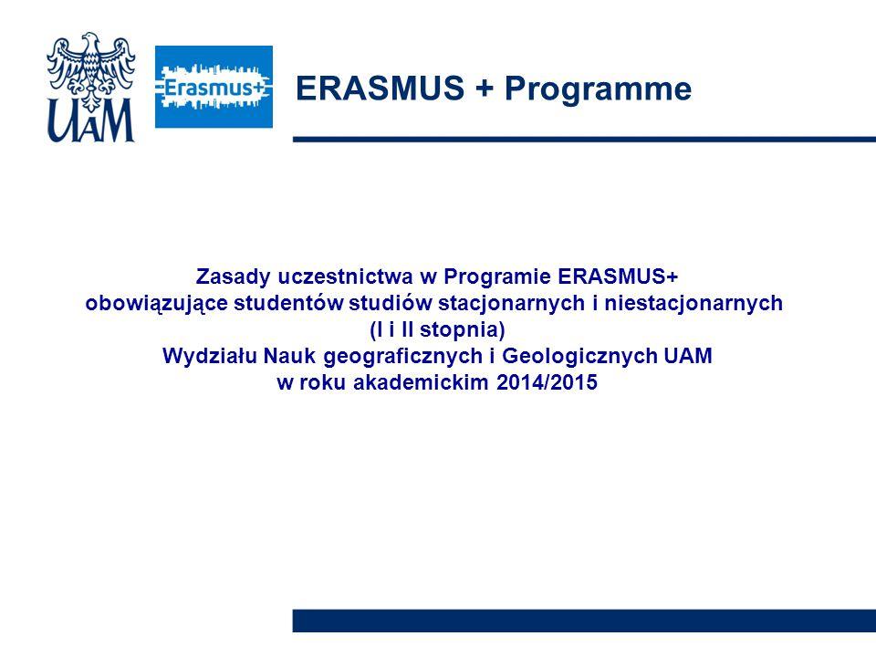 Zasady uczestnictwa w Programie ERASMUS+ obowiązujące studentów studiów stacjonarnych i niestacjonarnych (I i II stopnia) Wydziału Nauk geograficznych i Geologicznych UAM w roku akademickim 2014/2015