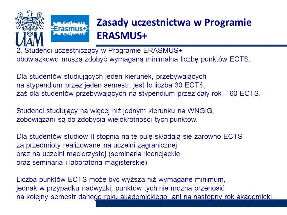 2. Studenci uczestniczący w Programie ERASMUS+ obowiązkowo muszą zdobyć wymaganą minimalną liczbę punktów ECTS. Dla studentów studiujących jeden kieru