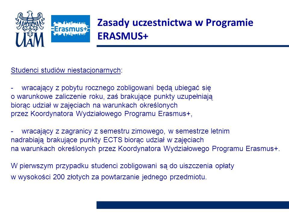 Studenci studiów niestacjonarnych: -wracający z pobytu rocznego zobligowani będą ubiegać się o warunkowe zaliczenie roku, zaś brakujące punkty uzupełniają biorąc udział w zajęciach na warunkach określonych przez Koordynatora Wydziałowego Programu Erasmus+, -wracający z zagranicy z semestru zimowego, w semestrze letnim nadrabiają brakujące punkty ECTS biorąc udział w zajęciach na warunkach określonych przez Koordynatora Wydziałowego Programu Erasmus+.