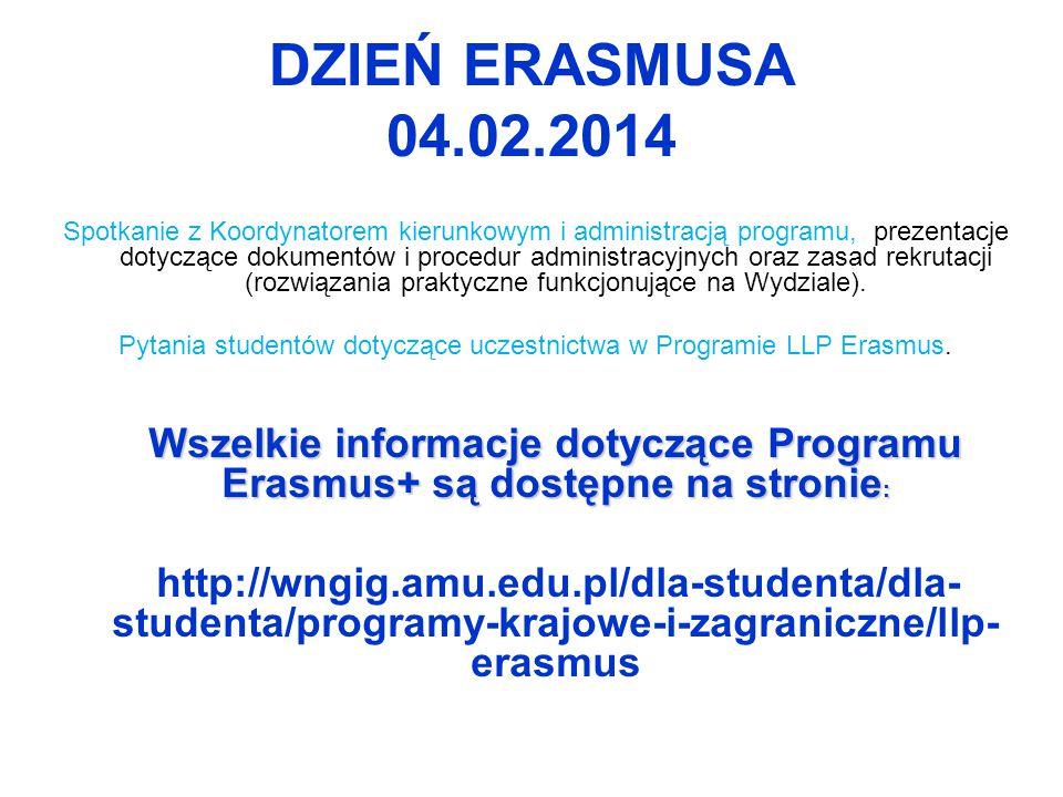 DZIEŃ ERASMUSA 04.02.2014 Spotkanie z Koordynatorem kierunkowym i administracją programu, prezentacje dotyczące dokumentów i procedur administracyjnych oraz zasad rekrutacji (rozwiązania praktyczne funkcjonujące na Wydziale).