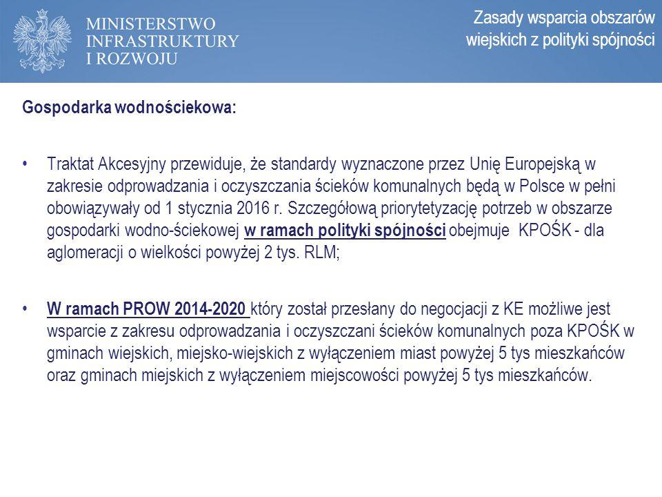Zasady programowania perspektywy 2014-2020 Gospodarka wodnościekowa: Traktat Akcesyjny przewiduje, że standardy wyznaczone przez Unię Europejską w zak