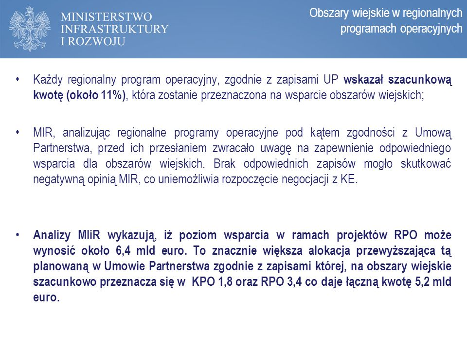 Zasady programowania perspektywy 2014-2020 Obszary wiejskie w regionalnych programach operacyjnych Lp.Regionalny Program Operacyjny Szacunkowy % alokacji RPO przeznaczonej na obszary wiejskie Szacunkowa kwota o ile została zamieszczona w projekcie RPO przesłanym do KE 1.