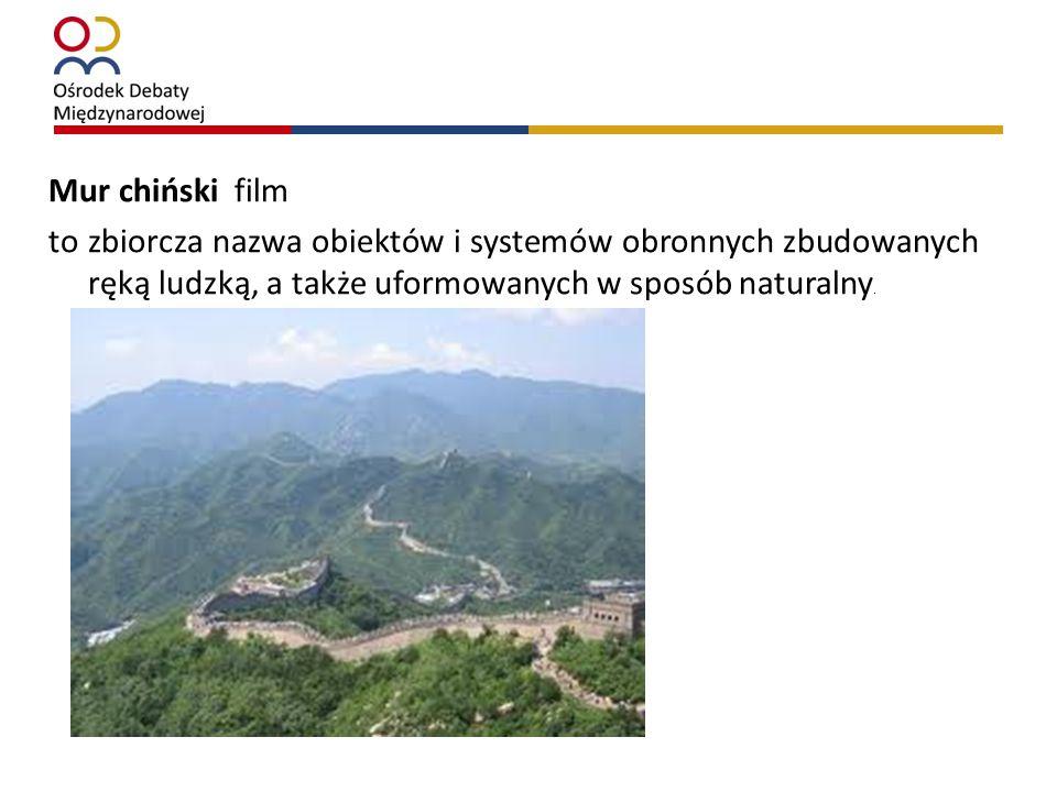 Mur chiński film to zbiorcza nazwa obiektów i systemów obronnych zbudowanych ręką ludzką, a także uformowanych w sposób naturalny.