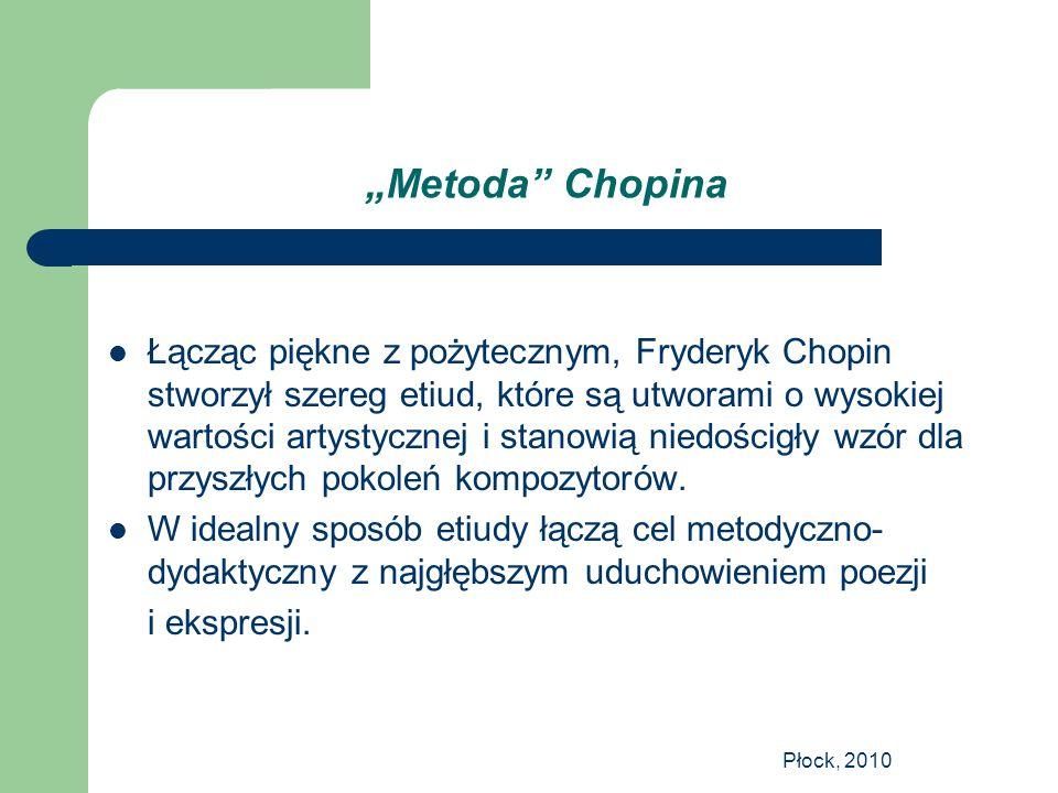 """Płock, 2010 """"Metoda"""" Chopina Łącząc piękne z pożytecznym, Fryderyk Chopin stworzył szereg etiud, które są utworami o wysokiej wartości artystycznej i"""