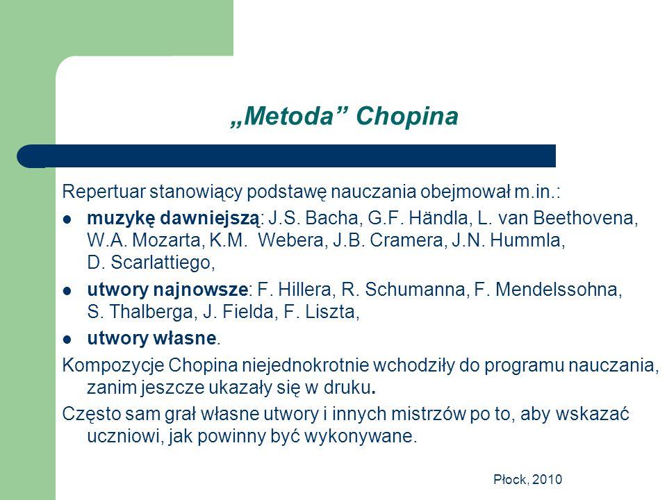 """Płock, 2010 """"Metoda"""" Chopina Repertuar stanowiący podstawę nauczania obejmował m.in.: muzykę dawniejszą: J.S. Bacha, G.F. Händla, L. van Beethovena, W"""