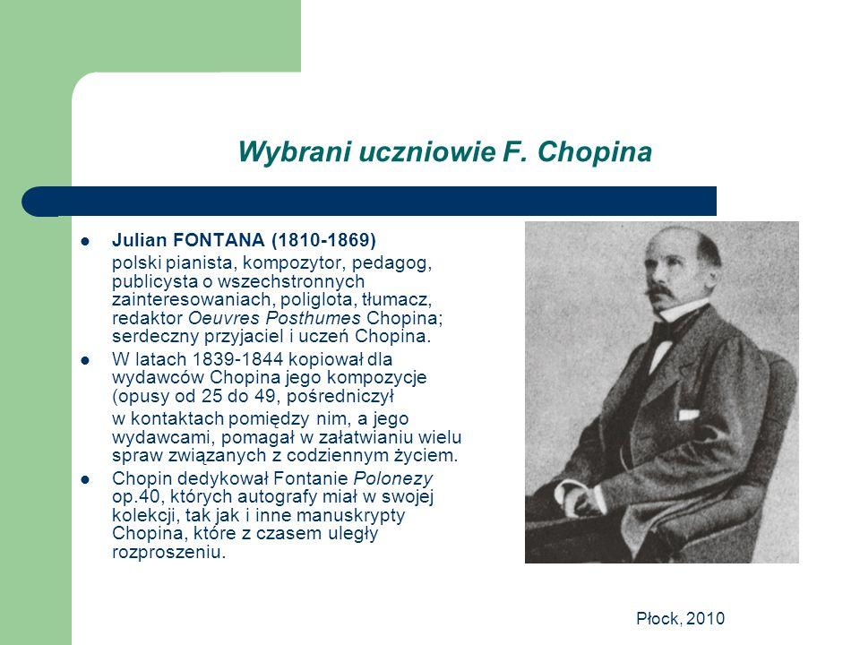Płock, 2010 Wybrani uczniowie F. Chopina Julian FONTANA (1810-1869) polski pianista, kompozytor, pedagog, publicysta o wszechstronnych zainteresowania