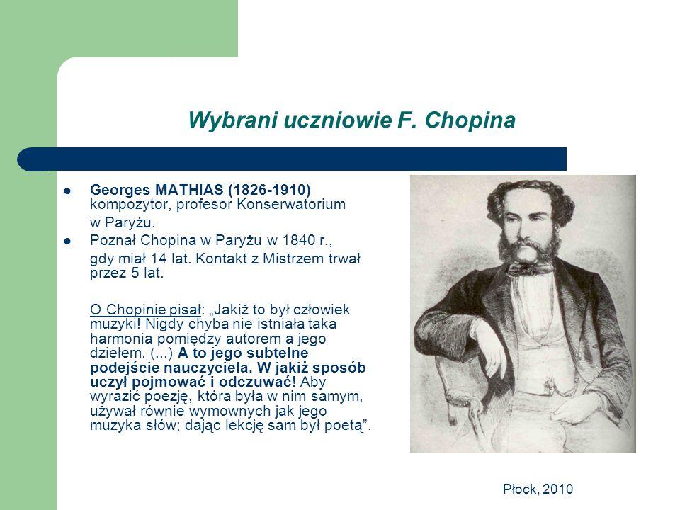 Płock, 2010 Wybrani uczniowie F. Chopina Georges MATHIAS (1826-1910) kompozytor, profesor Konserwatorium w Paryżu. Poznał Chopina w Paryżu w 1840 r.,