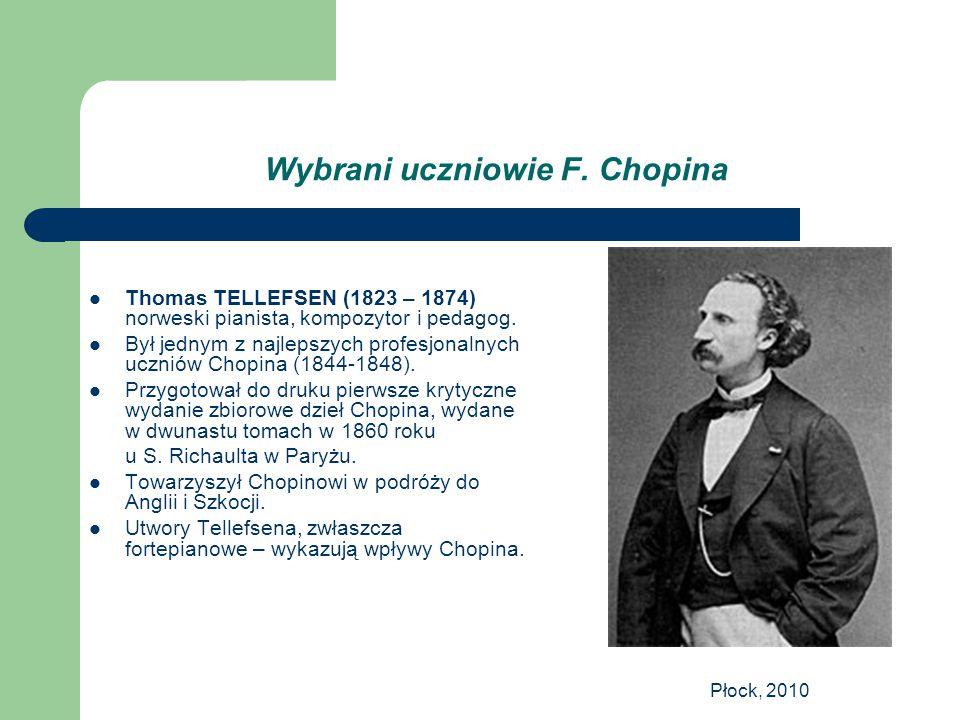 Płock, 2010 Wybrani uczniowie F. Chopina Thomas TELLEFSEN (1823 – 1874) norweski pianista, kompozytor i pedagog. Był jednym z najlepszych profesjonaln