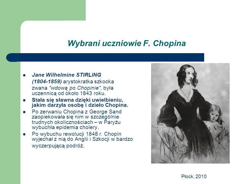 Płock, 2010 Wybrani uczniowie F. Chopina Jane Wilhelmine STIRLING (1804-1859) arystokratka szkocka zwana