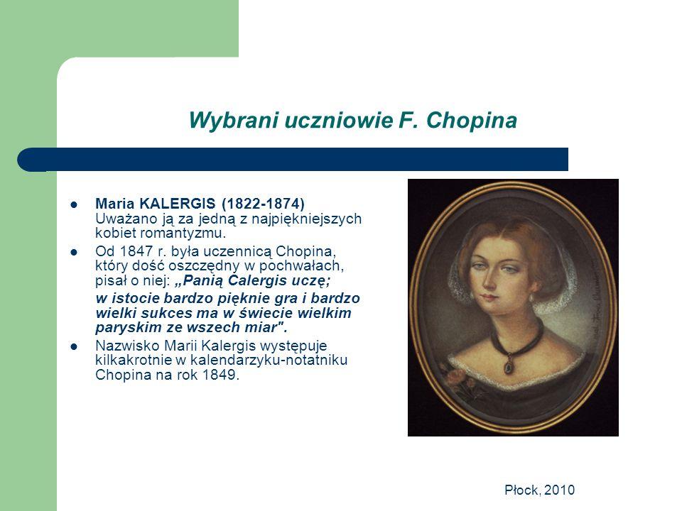 Płock, 2010 Wybrani uczniowie F. Chopina Maria KALERGIS (1822-1874) Uważano ją za jedną z najpiękniejszych kobiet romantyzmu. Od 1847 r. była uczennic