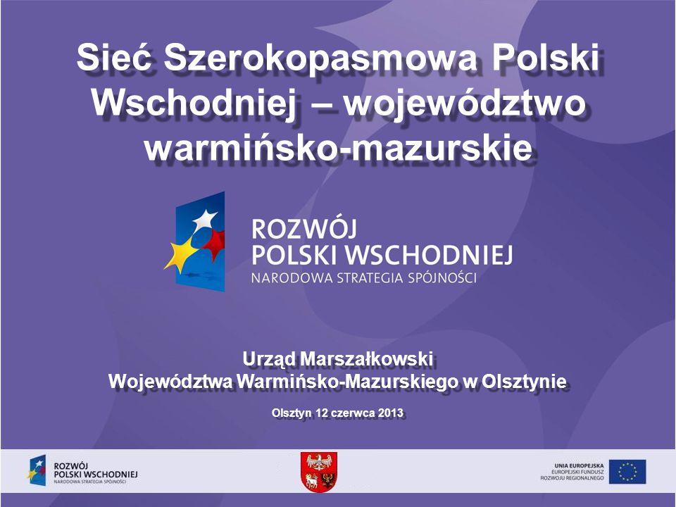 Sieć Szerokopasmowa Polski Wschodniej – województwo warmińsko-mazurskie Urząd Marszałkowski Województwa Warmińsko-Mazurskiego w Olsztynie Olsztyn 12 c