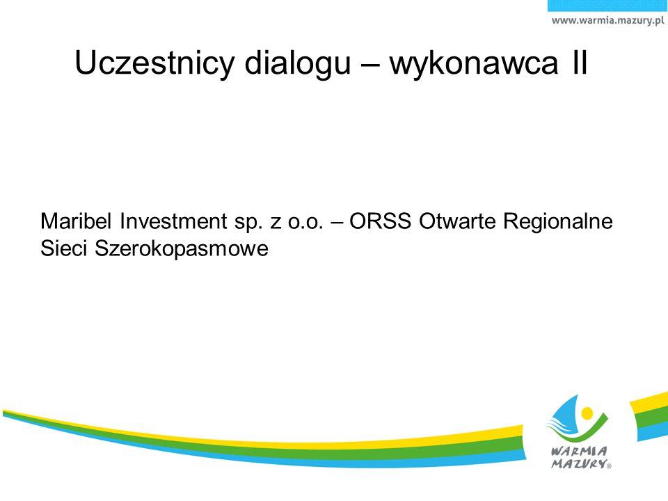 Maribel Investment sp. z o.o. – ORSS Otwarte Regionalne Sieci Szerokopasmowe Uczestnicy dialogu – wykonawca II