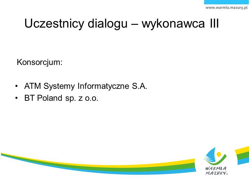 Konsorcjum: ATM Systemy Informatyczne S.A. BT Poland sp. z o.o. Uczestnicy dialogu – wykonawca III