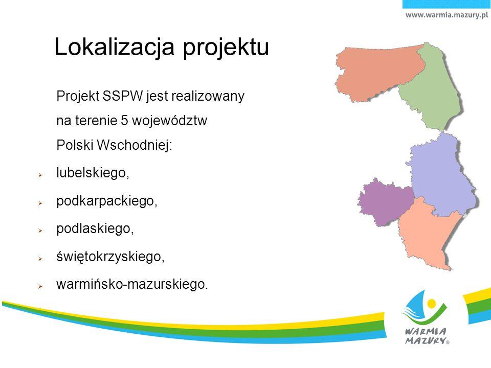 Lokalizacja projektu Projekt SSPW jest realizowany na terenie 5 województw Polski Wschodniej:  lubelskiego,  podkarpackiego,  podlaskiego,  święto