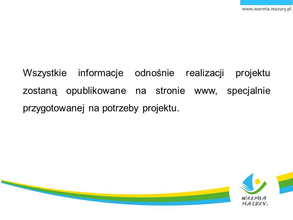 Wszystkie informacje odnośnie realizacji projektu zostaną opublikowane na stronie www, specjalnie przygotowanej na potrzeby projektu.