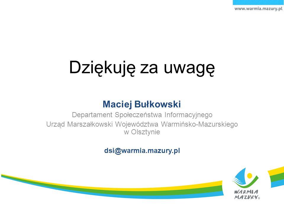 Dziękuję za uwagę Maciej Bułkowski Departament Społeczeństwa Informacyjnego Urząd Marszałkowski Województwa Warmińsko-Mazurskiego w Olsztynie dsi@warm