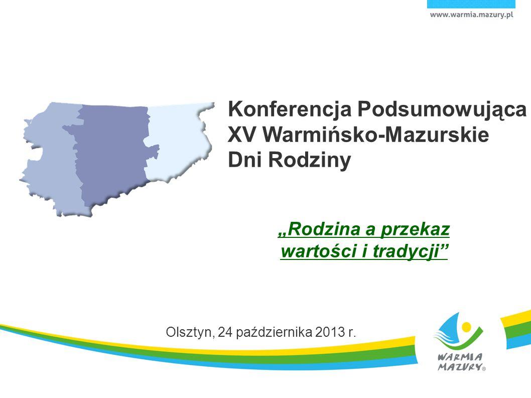 """Konferencja Podsumowująca XV Warmińsko-Mazurskie Dni Rodziny """"Rodzina a przekaz wartości i tradycji"""" Olsztyn, 24 października 2013 r."""