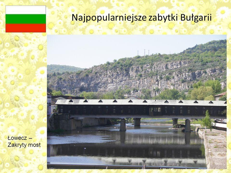 Najpopularniejsze zabytki Bułgarii Łowecz – Zakryty most