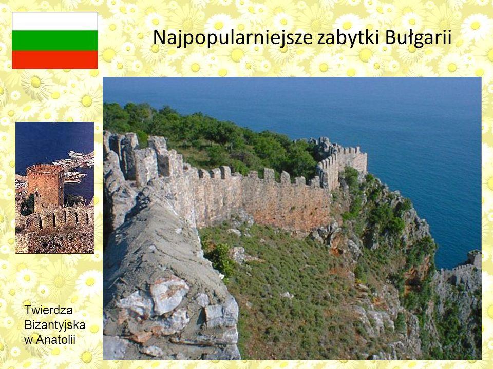 Twierdza Bizantyjska w Anatolii Najpopularniejsze zabytki Bułgarii