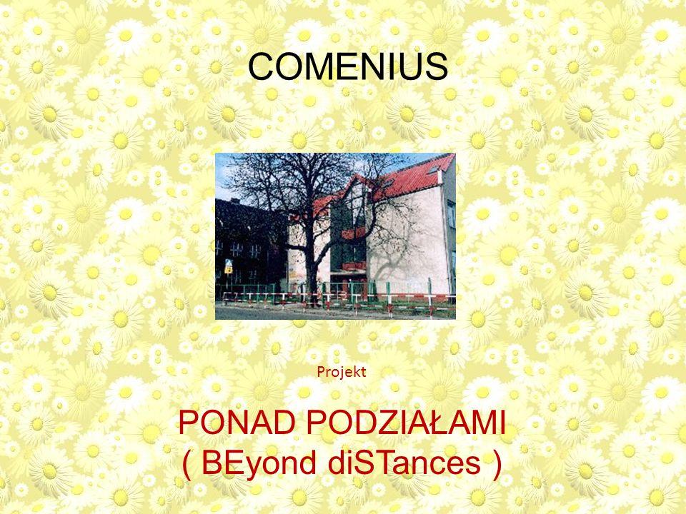 COMENIUS Projekt PONAD PODZIAŁAMI ( BEyond diSTances )