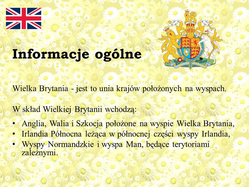 Informacje ogólne Wielka Brytania - jest to unia krajów położonych na wyspach.
