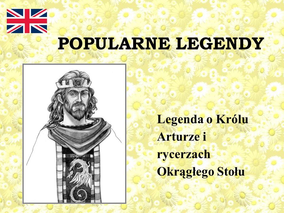 POPULARNE LEGENDY Legenda o Królu Arturze i rycerzach Okrągłego Stołu