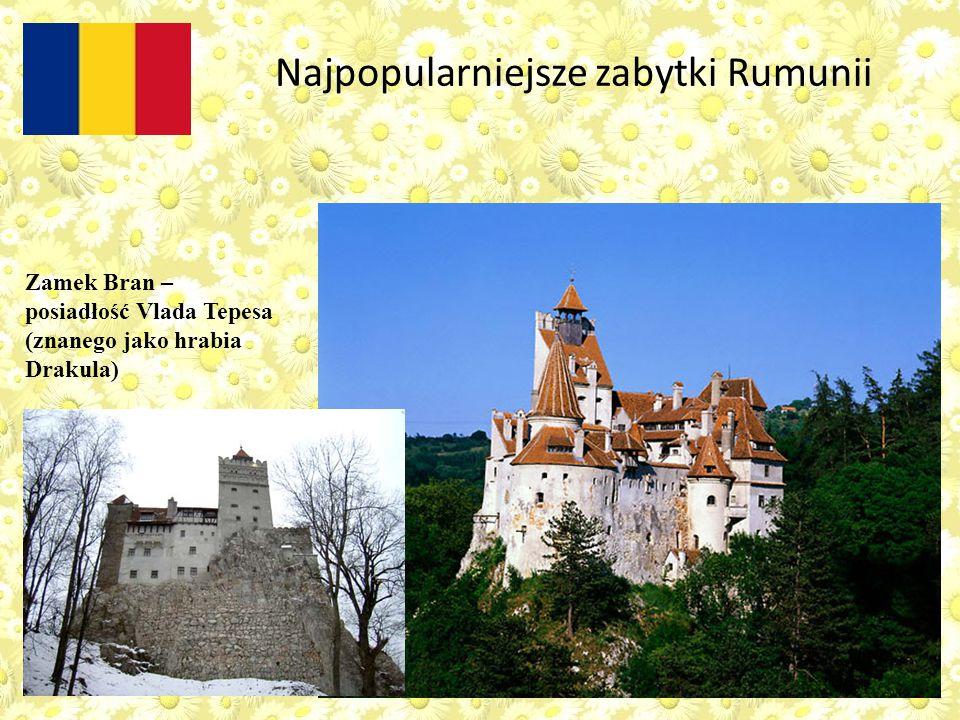 Zamek Bran – posiadłość Vlada Tepesa (znanego jako hrabia Drakula) Najpopularniejsze zabytki Rumunii