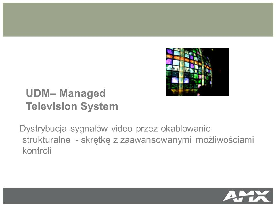 Managed Television Dystrybucja sygnałów video przez okablowanie strukturalne - skrętkę z zaawansowanymi możliwościami kontroli UDM– Managed Television