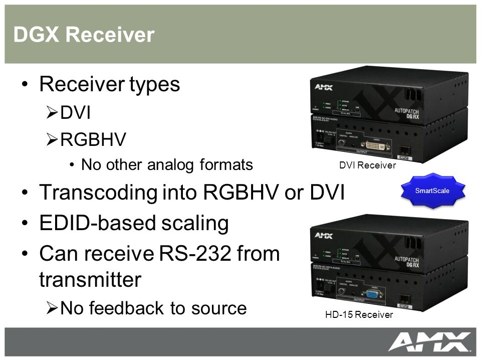 DGX Transmitter and Receiver End-to end solution without a matrix switcher Small size with multiple mounting options  Rack mounting (1/3 rack width)  Surface mounting  Pole mounting On-board digital and analog audio Embedded one-way RS-232
