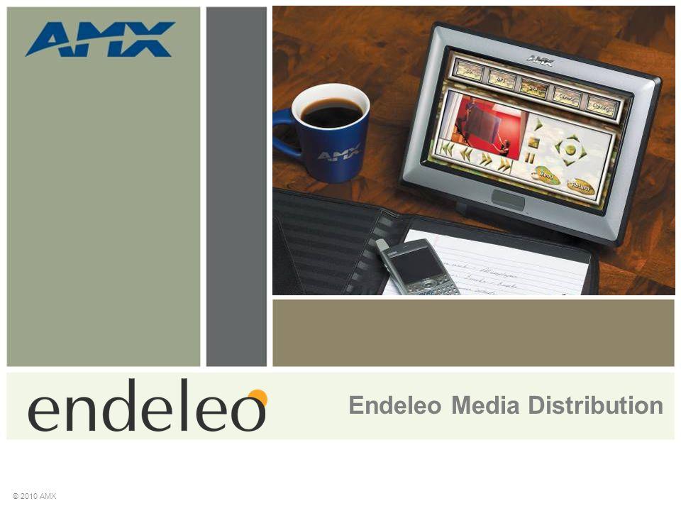 Endeleo Media Distribution © 2010 AMX