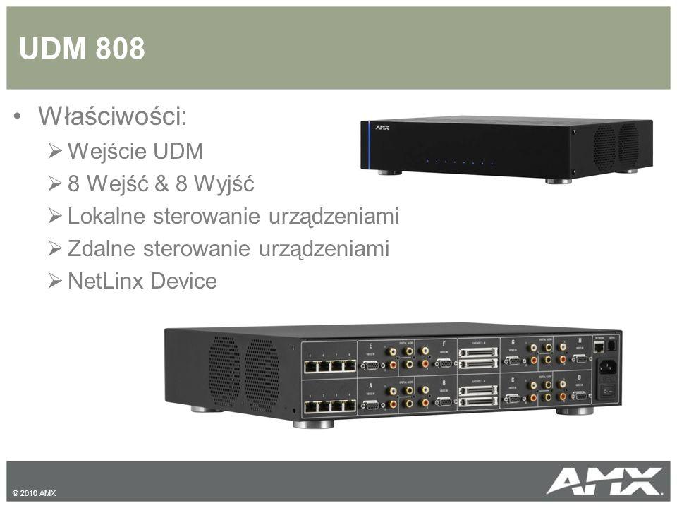 UDM 808 Właściwości:  Wejście UDM  8 Wejść & 8 Wyjść  Lokalne sterowanie urządzeniami  Zdalne sterowanie urządzeniami  NetLinx Device © 2010 AMX
