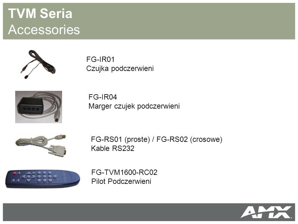 TVM Seria Accessories FG-IR01 Czujka podczerwieni FG-IR04 Marger czujek podczerwieni FG-TVM1600-RC02 Pilot Podczerwieni FG-RS01 (proste) / FG-RS02 (crosowe) Kable RS232