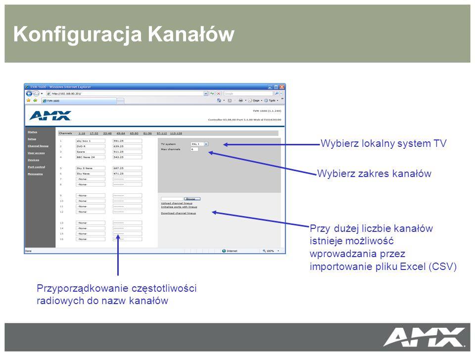 Konfiguracja Kanałów Przyporządkowanie częstotliwości radiowych do nazw kanałów Wybierz lokalny system TV Wybierz zakres kanałów Przy dużej liczbie kanałów istnieje możliwość wprowadzania przez importowanie pliku Excel (CSV)