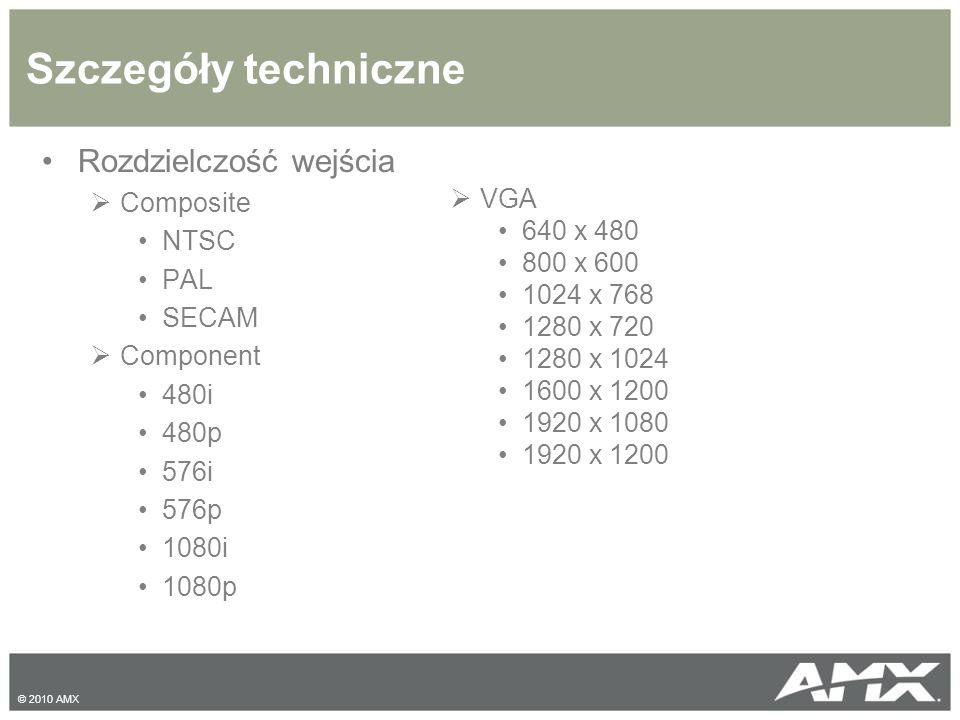 Szczegóły techniczne Rozdzielczość wejścia  Composite NTSC PAL SECAM  Component 480i 480p 576i 576p 1080i 1080p  VGA 640 x 480 800 x 600 1024 x 768 1280 x 720 1280 x 1024 1600 x 1200 1920 x 1080 1920 x 1200 © 2010 AMX