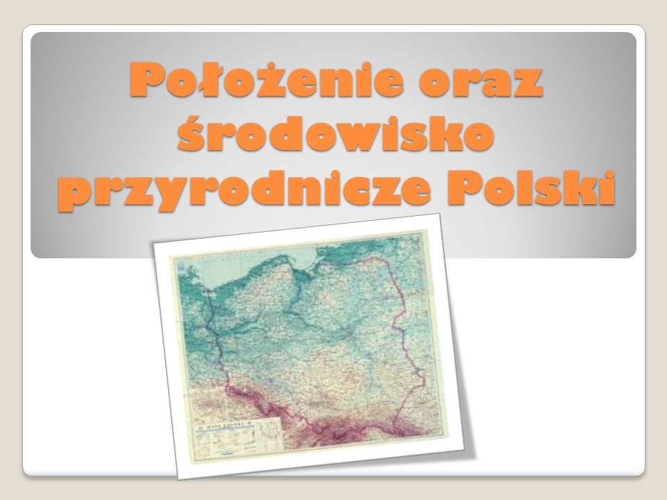 Położenie oraz środowisko przyrodnicze Polski