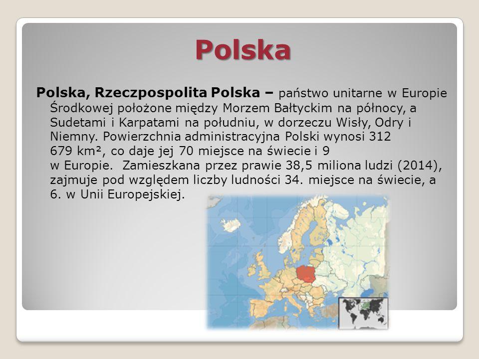 Polska Polska, Rzeczpospolita Polska – państwo unitarne w Europie Środkowej położone między Morzem Bałtyckim na północy, a Sudetami i Karpatami na poł