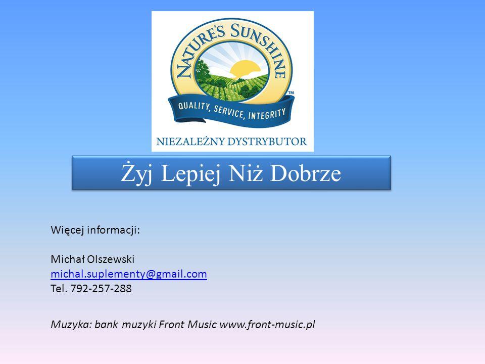 Żyj Lepiej Niż Dobrze Więcej informacji: Michał Olszewski michal.suplementy@gmail.com Tel. 792-257-288 Muzyka: bank muzyki Front Music www.front-music